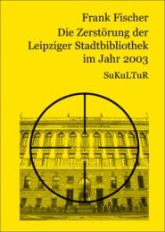 Die Zerstörung der Leipziger Stadtbibliothek im Jahr 2003