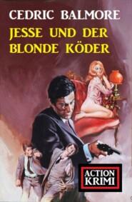 Jesse und der blonde Köder: Action Krimi
