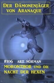 Moronthor und die Nacht der Hexen: Der Dämonenjäger von Aranaque 106