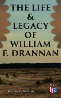 The Life & Legacy of William F. Drannan