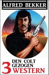 Den Colt gezogen: 3 Western