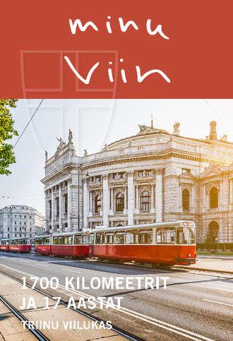 Minu Viin. 1700 kilomeetrit ja 17 aastat