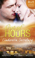 Out of Hours...Cinderella Secretary: The Italian Billionaire\'s Secretary Mistress \/ The Secretary\'s Scandalous Secret \/ The Boss\'s Inexperienced Secretary