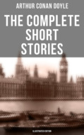 The Complete Short Stories of Sir Arthur Conan Doyle (Illustrated Edition)