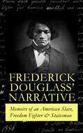 FREDERICK DOUGLASS\' NARRATIVE – Memoirs of an American Slave, Freedom Fighter & Statesman