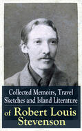 Collected Memoirs, Travel Sketches and Island Literature of Robert Louis Stevenson