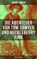 Die Abenteuer von Tom Sawyer und Huckleberry Finn (Mit Illustrationen)
