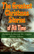 The Greatest Christmas Stories of All Time - Premium Collection: 90+ Classics in One Volume (Illustrated)