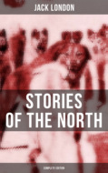 Jack London\'s Stories of the North - Complete Edition