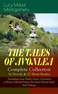 THE TALES OF AVONLEA - Complete Collection: 16 Novels & 27 Short Stories