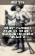 Tom Sawyers Abenteuer und Streiche, Tom Sawyer als Detektiv & Huckleberry Finns Fahrten (Illustrierte Ausgabe)