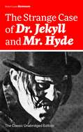 The Strange Case of Dr. Jekyll and Mr. Hyde (The Classic Unabridged Edition)