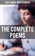 The Complete Poems of Lucy Maud Montgomery
