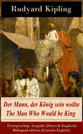 Der Mann, der König sein wollte \/ The Man Who Would be King - Zweisprachige Ausgabe (Deutsch-Englisch) \/ Bilingual edition (German-English)