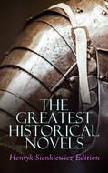 The Greatest Historical Novels: Henryk Sienkiewicz Edition