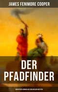 Der Pfadfinder (Abenteuer-Roman aus dem wilden Westen)