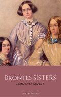 The Brontë Sisters: The Complete Masterpiece Collection (Holly Classics)