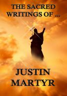 The Sacred Writings of Justin Martyr