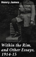 Within the Rim, and Other Essays, 1914-15
