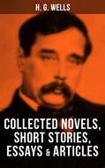 H. G. Wells: Collected Novels, Short Stories, Essays & Articles