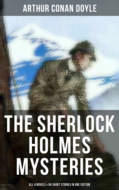 The Sherlock Holmes Mysteries: All 4 novels & 56 Short Stories in One Edition