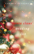 Ho! Ho! Ho! Santa Claus\' Reading List: 250+ Vintage Christmas Stories, Carols, Novellas, Poems by 120+ Authors