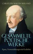 Gesammelte poetische Werke: Epen, Verserzählungen & Gedichte