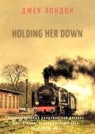 Holding HerDown. Адаптированный американский рассказ для чтения, перевода, пересказа и аудирования