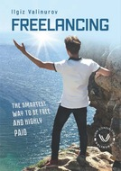 Freelancing. The smartest Way to be free and highly Paid