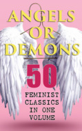 ANGELS OR DEMONS - 50 Feminist Classics in One Volume