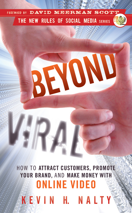 Beyond Viral. How to Attract Customers, Promote Your Brand, and Make Money with Online Video