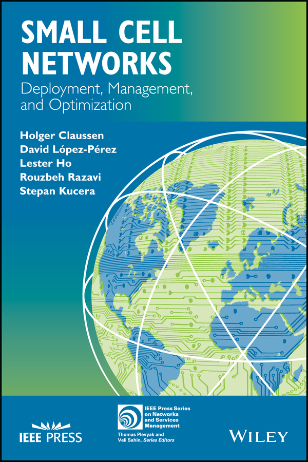 Small Cell Networks. Deployment, Management, and Optimization