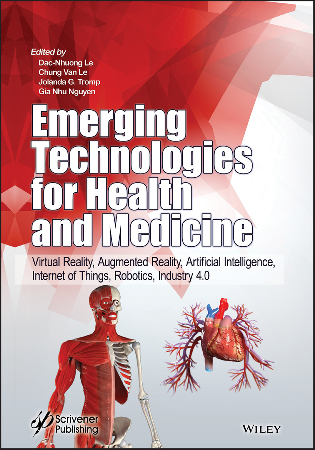 Emerging Technologies for Health and Medicine. Virtual Reality, Augmented Reality, Artificial Intelligence, Internet of Things, Robotics, Industry 4.0