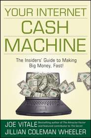Your Internet Cash Machine. The Insiders\' Guide to Making Big Money, Fast!