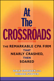 At the Crossroads. The Remarkable CPA Firm that Nearly Crashed, then Soared
