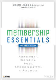 Membership Essentials. Recruitment, Retention, Roles, Responsibilities, and Resources