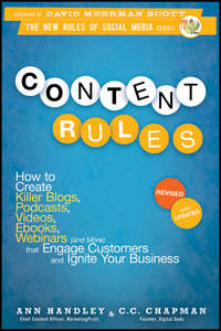 Content Rules. How to Create Killer Blogs, Podcasts, Videos, Ebooks, Webinars (and More) That Engage Customers and Ignite Your Business