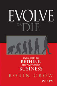 Evolve or Die. Seven Steps to Rethink the Way You Do Business
